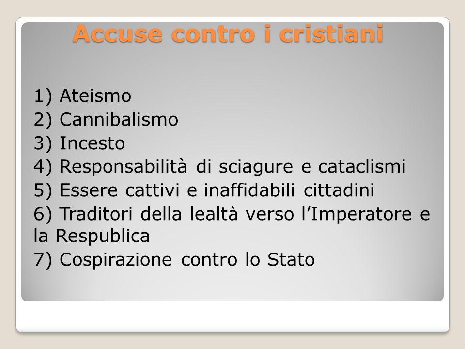 Accuse contro i cristiani 1) Ateismo 2) Cannibalismo 3) Incesto 4) Responsabilità di sciagure e cataclismi 5) Essere cattivi e inaffidabili cittadini
