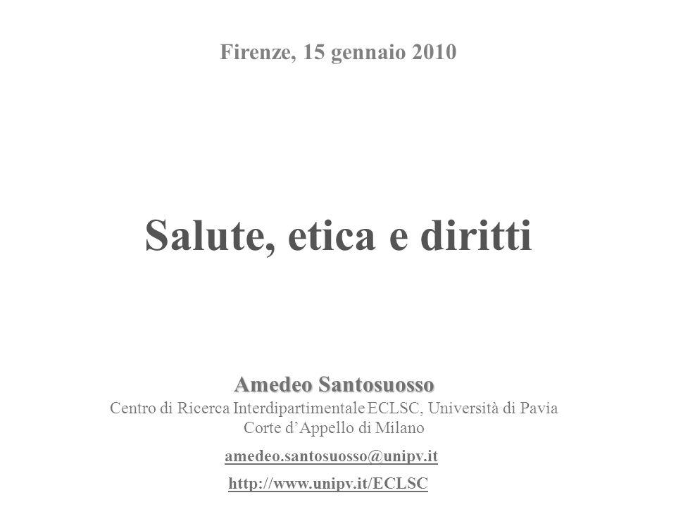 Salute, etica e diritti Amedeo Santosuosso Centro di Ricerca Interdipartimentale ECLSC, Università di Pavia Corte dAppello di Milano amedeo.santosuoss