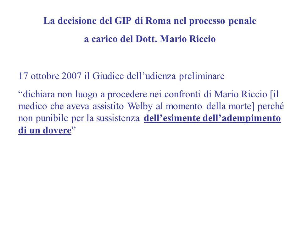 La decisione del GIP di Roma nel processo penale a carico del Dott. Mario Riccio 17 ottobre 2007 il Giudice delludienza preliminare dichiara non luogo