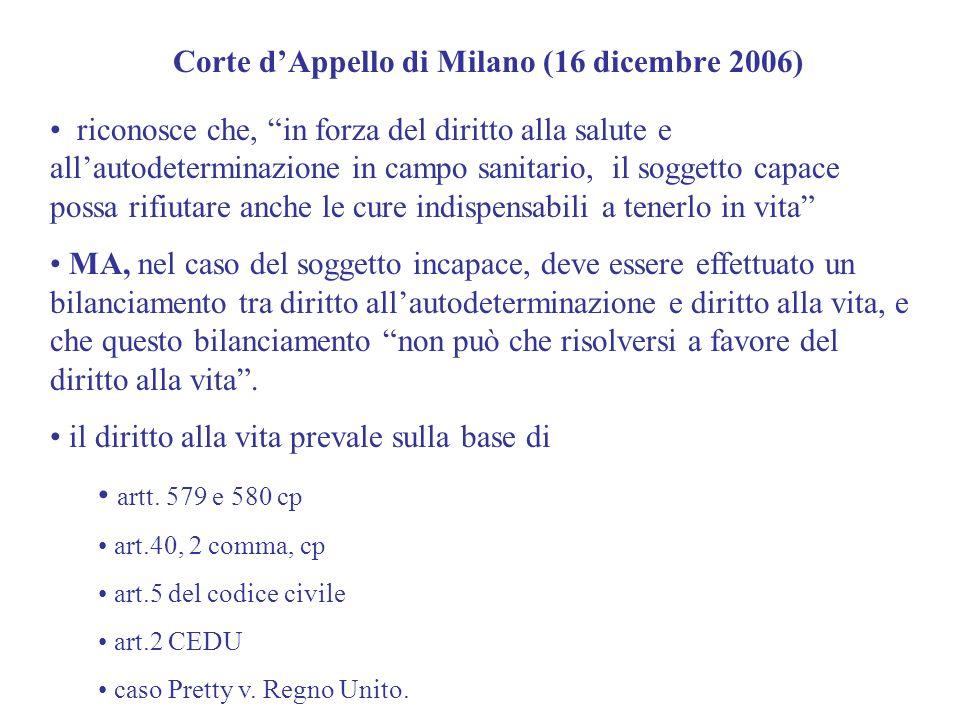 Corte dAppello di Milano (16 dicembre 2006) riconosce che, in forza del diritto alla salute e allautodeterminazione in campo sanitario, il soggetto ca
