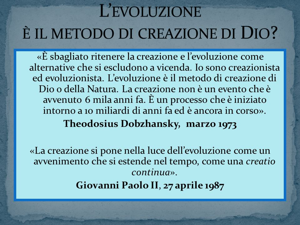«È sbagliato ritenere la creazione e levoluzione come alternative che si escludono a vicenda. Io sono creazionista ed evoluzionista. Levoluzione è il