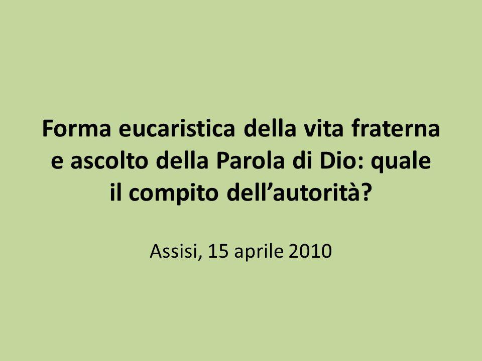 Forma eucaristica della vita fraterna e ascolto della Parola di Dio: quale il compito dellautorità? Assisi, 15 aprile 2010