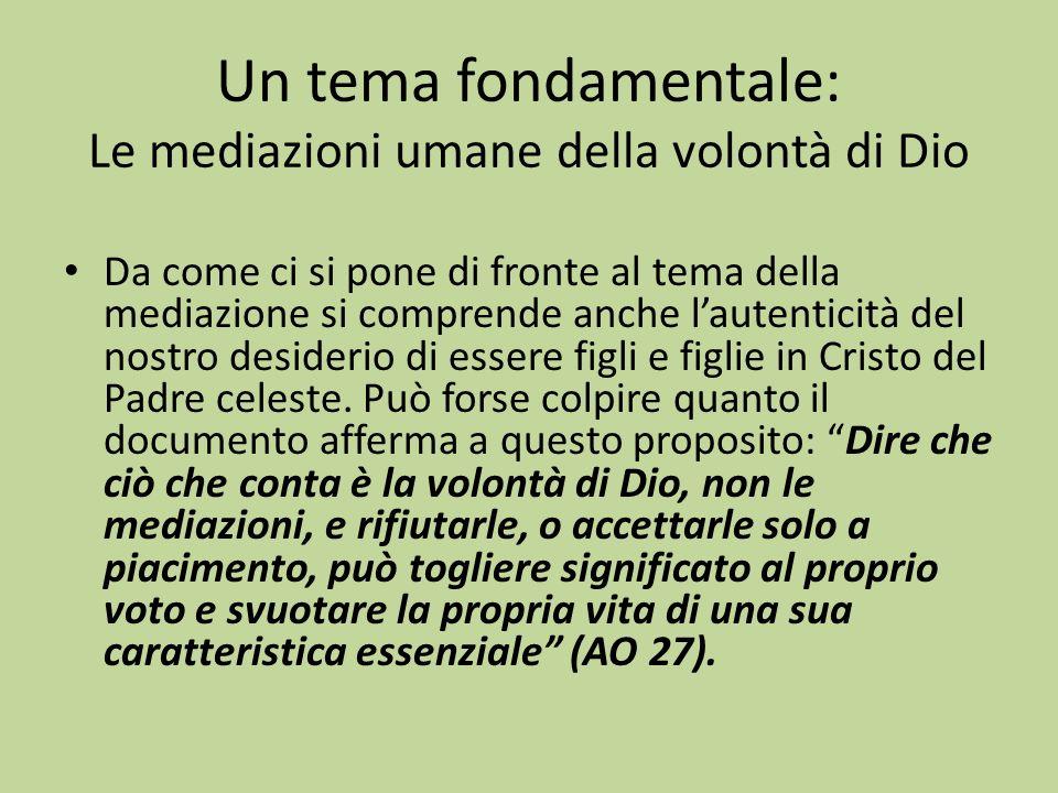 Un tema fondamentale: Le mediazioni umane della volontà di Dio Da come ci si pone di fronte al tema della mediazione si comprende anche lautenticità del nostro desiderio di essere figli e figlie in Cristo del Padre celeste.