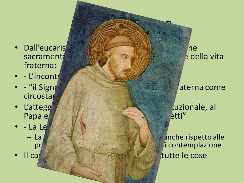 In san Francesco Dalleucaristia, Francesco scopre la dimensione sacramentale di tutta la realtà, in particolare della vita fraterna: - Lincontro con i