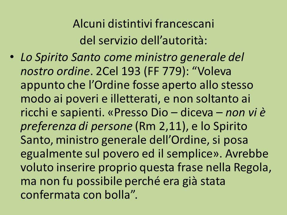 Alcuni distintivi francescani del servizio dellautorità: Lo Spirito Santo come ministro generale del nostro ordine. 2Cel 193 (FF 779): Voleva appunto