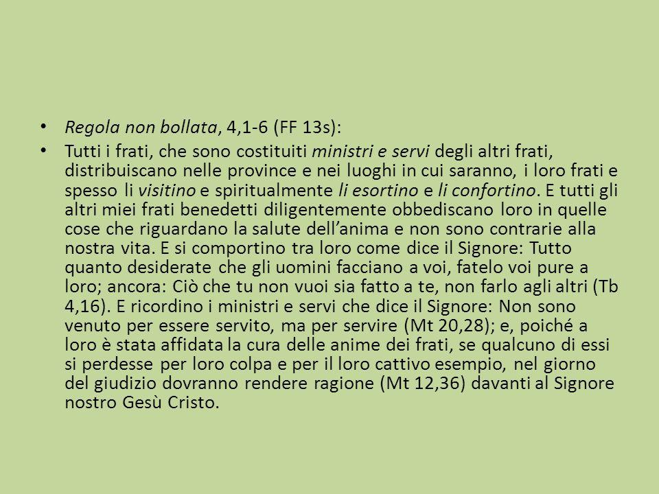 Regola non bollata, 4,1-6 (FF 13s): Tutti i frati, che sono costituiti ministri e servi degli altri frati, distribuiscano nelle province e nei luoghi
