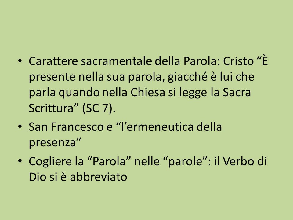 Carattere sacramentale della Parola: Cristo È presente nella sua parola, giacché è lui che parla quando nella Chiesa si legge la Sacra Scrittura (SC 7