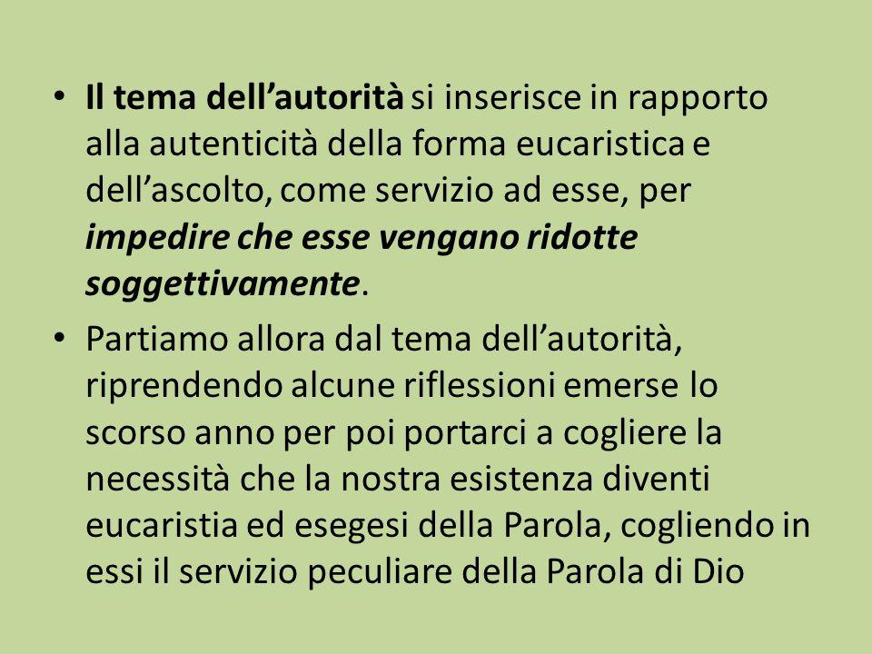 Il tema dellautorità si inserisce in rapporto alla autenticità della forma eucaristica e dellascolto, come servizio ad esse, per impedire che esse vengano ridotte soggettivamente.