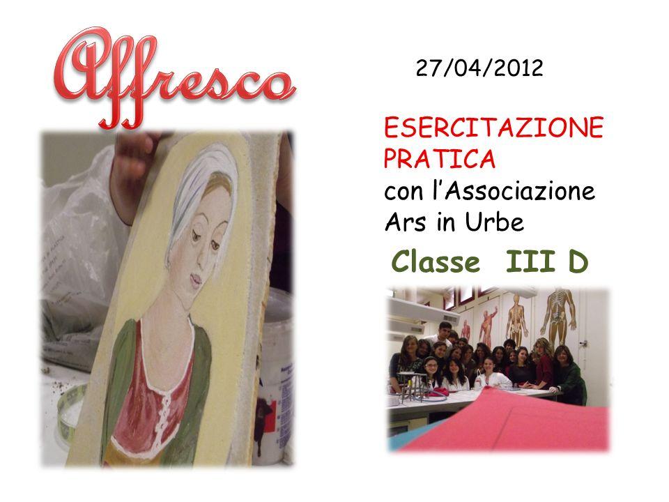 27/04/2012 ESERCITAZIONE PRATICA con lAssociazione Ars in Urbe Classe III D