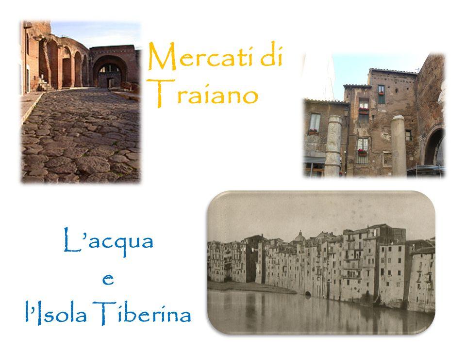 Mercati di Traiano Lacqua e lIsola Tiberina