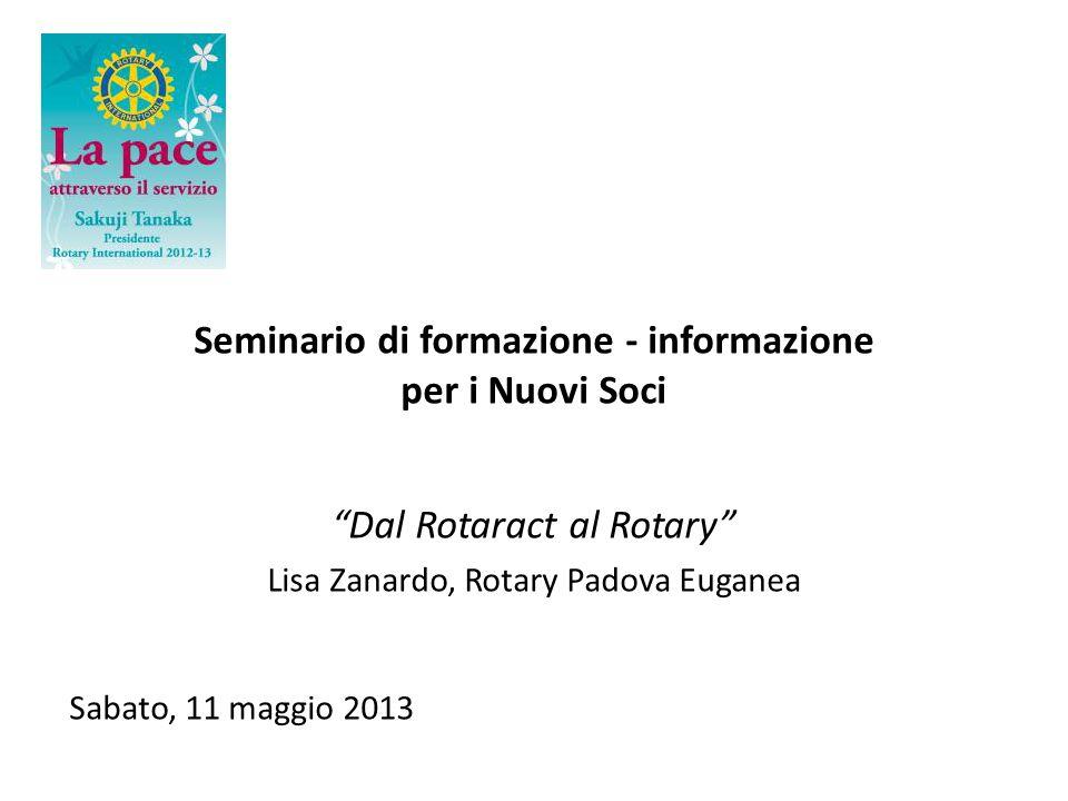 Seminario di formazione - informazione per i Nuovi Soci Dal Rotaract al Rotary Lisa Zanardo, Rotary Padova Euganea Sabato, 11 maggio 2013