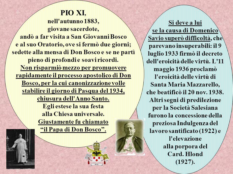 Si deve a lui se la causa di Domenico Savio superò difficoltà, che parevano insuperabili: il 9 luglio 1933 firmò il decreto dell eroicità delle virtù.
