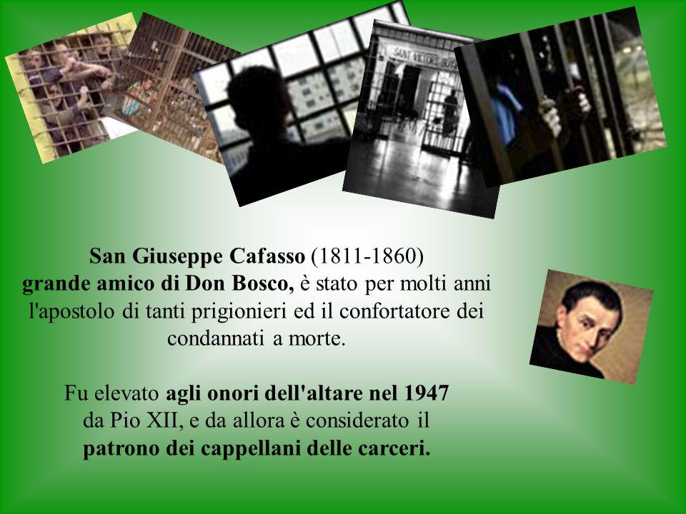 San Giuseppe Cafasso (1811-1860) grande amico di Don Bosco, è stato per molti anni l apostolo di tanti prigionieri ed il confortatore dei condannati a morte.