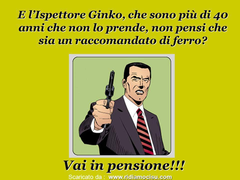 E lIspettore Ginko, che sono più di 40 anni che non lo prende, non pensi che sia un raccomandato di ferro? Vai in pensione!!! www.ridiamocisu.com Scar