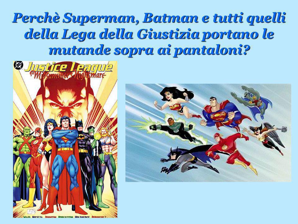 Perchè Superman, Batman e tutti quelli della Lega della Giustizia portano le mutande sopra ai pantaloni?
