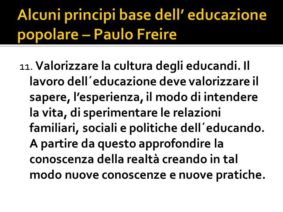 11. Valorizzare la cultura degli educandi. Il lavoro dell´educazione deve valorizzare il sapere, lesperienza, il modo di intendere la vita, di sperime