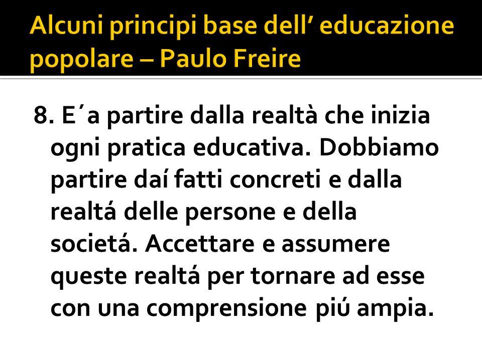 8. E´a partire dalla realtà che inizia ogni pratica educativa. Dobbiamo partire daí fatti concreti e dalla realtá delle persone e della societá. Accet