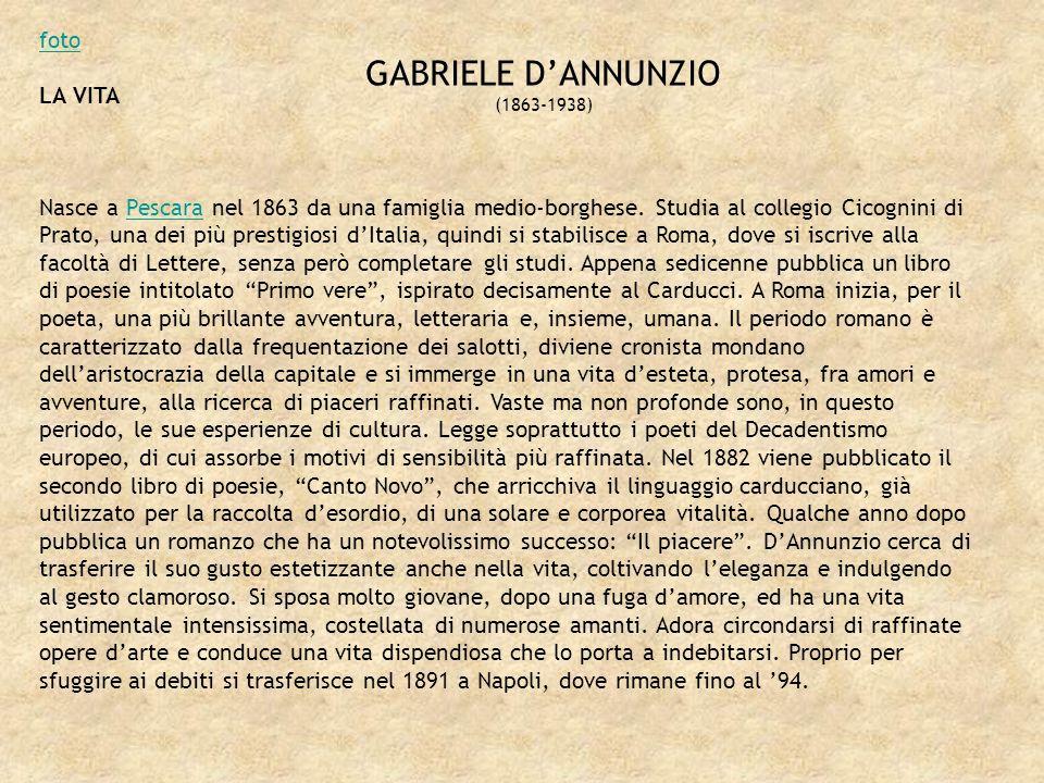 GABRIELE DANNUNZIO (1863-1938) foto LA VITA Nasce a Pescara nel 1863 da una famiglia medio-borghese. Studia al collegio Cicognini di Prato, una dei pi