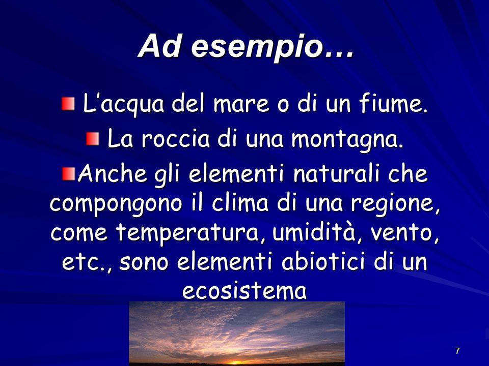 7 Ad esempio… Lacqua del mare o di un fiume. Lacqua del mare o di un fiume. La roccia di una montagna. La roccia di una montagna. Anche gli elementi n
