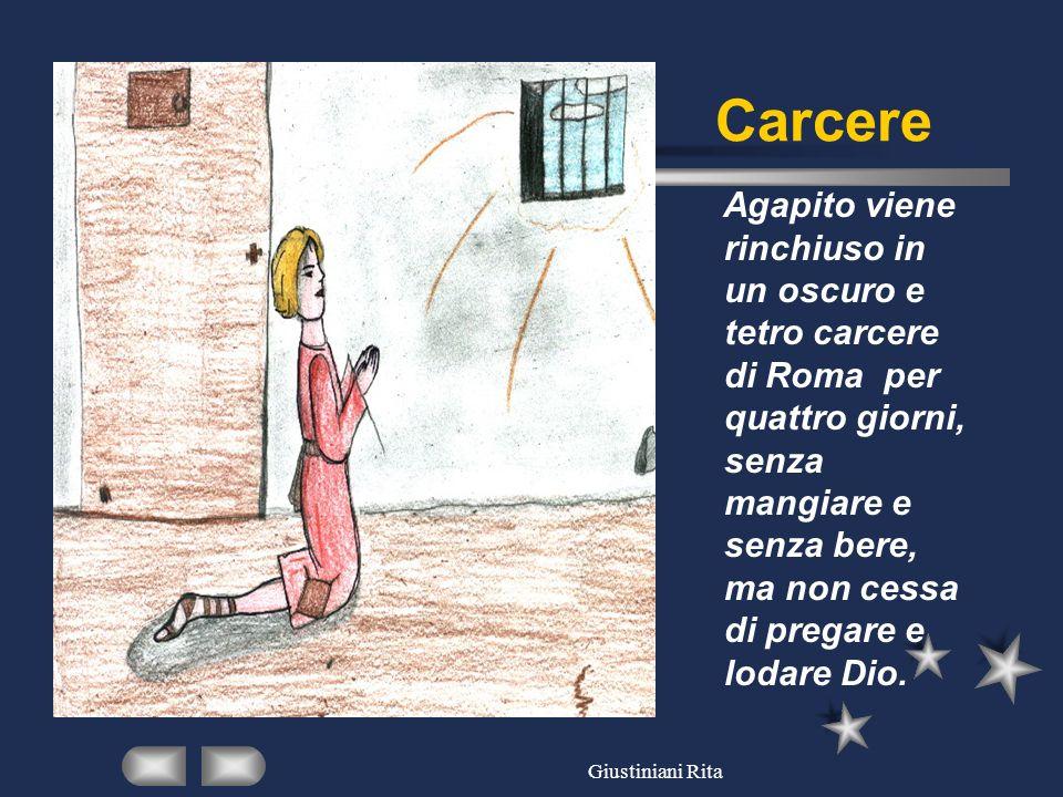 Giustiniani Rita Carcere Agapito viene rinchiuso in un oscuro e tetro carcere di Roma per quattro giorni, senza mangiare e senza bere, ma non cessa di