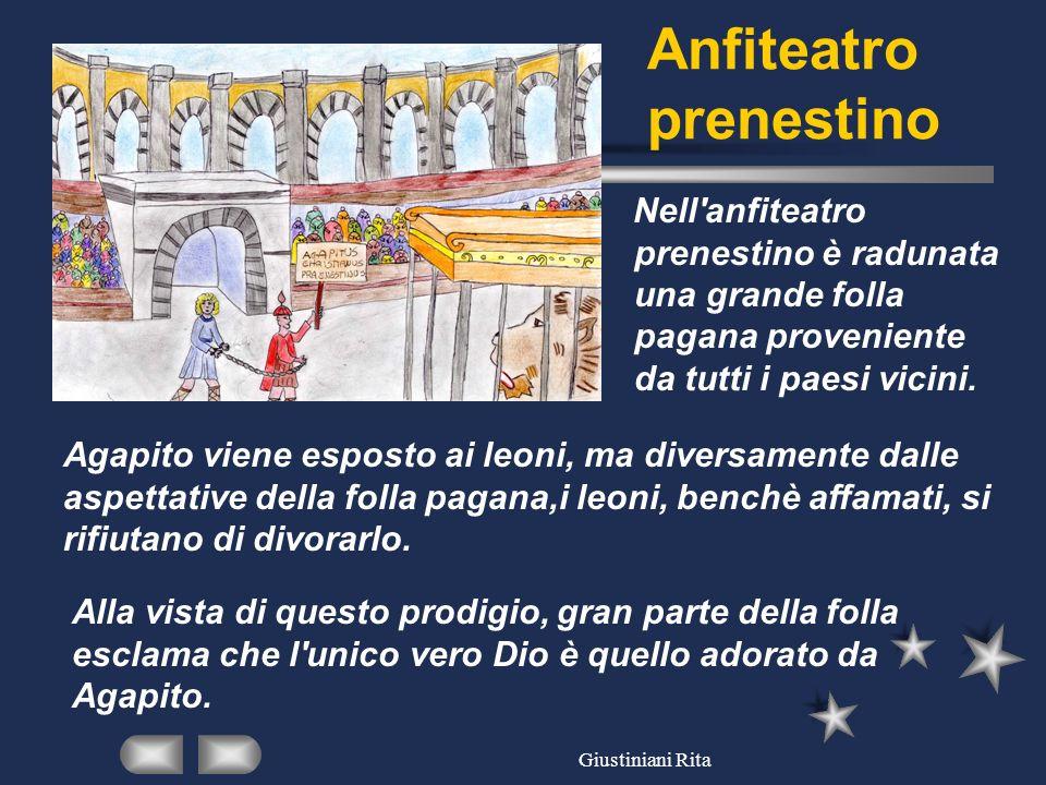 Giustiniani Rita Anfiteatro prenestino Nell'anfiteatro prenestino è radunata una grande folla pagana proveniente da tutti i paesi vicini. Alla vista d