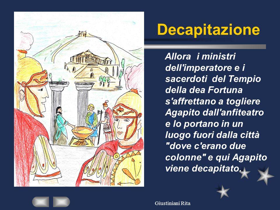 Giustiniani Rita Decapitazione Allora i ministri dell'imperatore e i sacerdoti del Tempio della dea Fortuna s'affrettano a togliere Agapito dall'anfit
