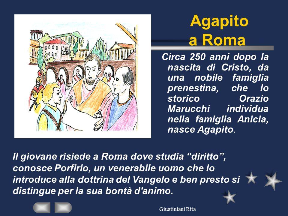 Giustiniani Rita Agapito a Roma Circa 250 anni dopo la nascita di Cristo, da una nobile famiglia prenestina, che lo storico Orazio Marucchi individua