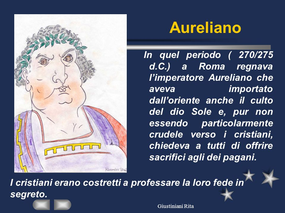 Giustiniani Rita Aureliano In quel periodo ( 270/275 d.C.) a Roma regnava limperatore Aureliano che aveva importato dalloriente anche il culto del dio
