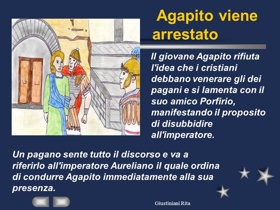 Giustiniani Rita Agapito e limperatore L imperatore riprende Agapito per ciò che aveva proposto a Porfirio e gli consiglia di sacrificare agli dei pagani.