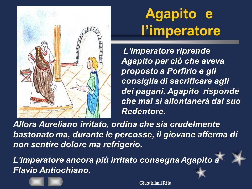 Giustiniani Rita Agapito e limperatore L'imperatore riprende Agapito per ciò che aveva proposto a Porfirio e gli consiglia di sacrificare agli dei pag