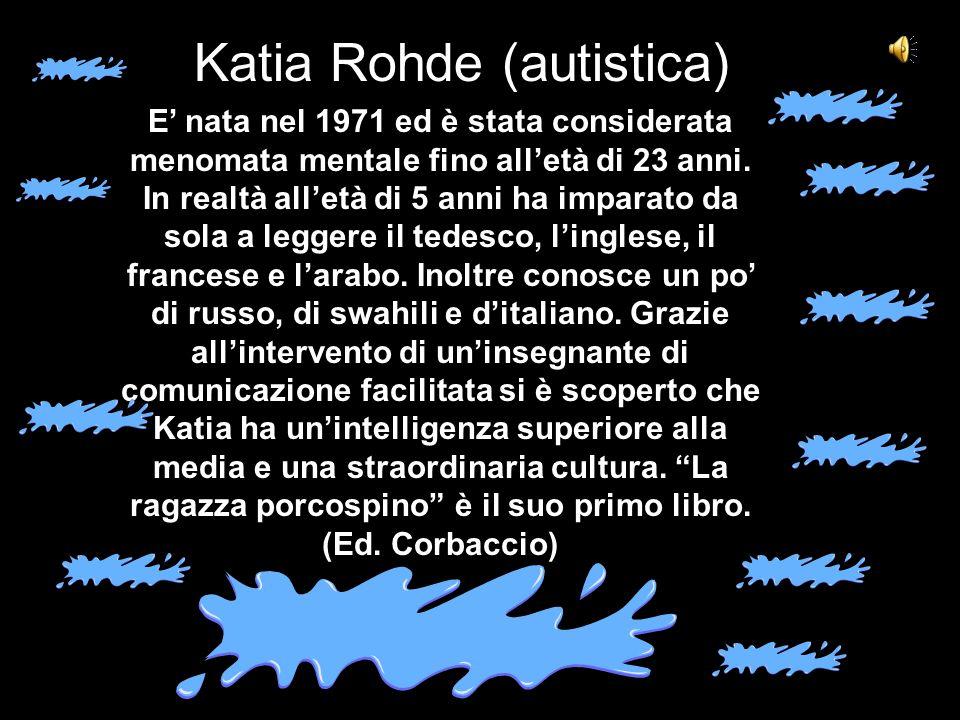 Katia Rohde (autistica) E nata nel 1971 ed è stata considerata menomata mentale fino alletà di 23 anni.