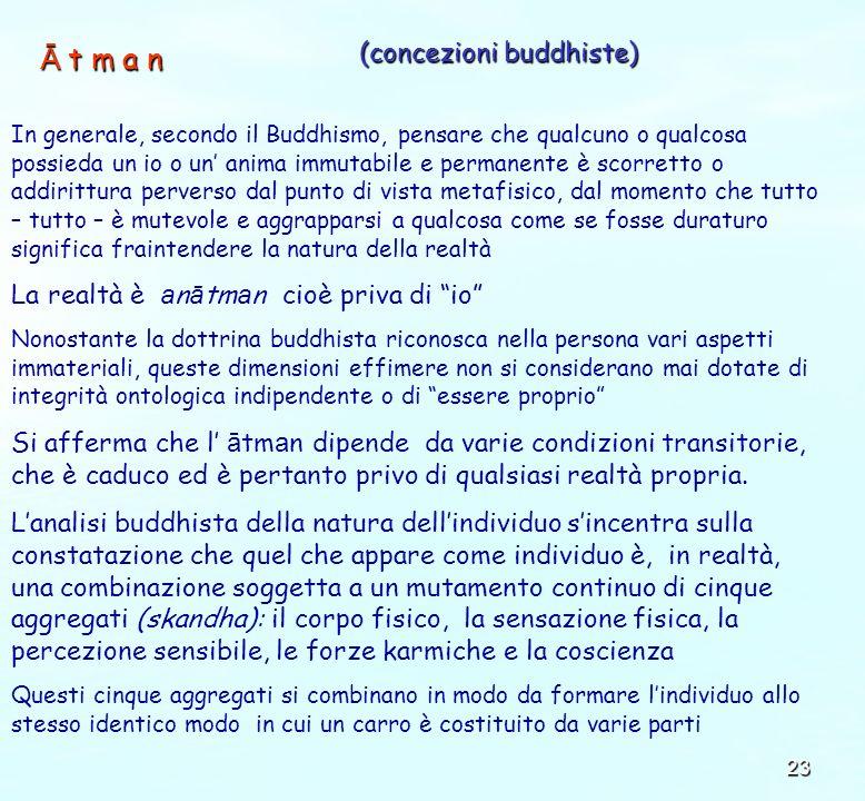 23 In generale, secondo il Buddhismo, pensare che qualcuno o qualcosa possieda un io o un anima immutabile e permanente è scorretto o addirittura perv