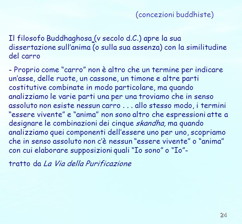 24 Il filosofo Buddhaghosa (v secolo d.C.) apre la sua dissertazione sullanima (o sulla sua assenza) con la similitudine del carro - Proprio come carr