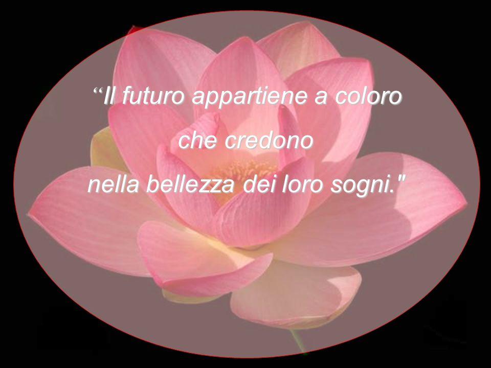 Il futuro appartiene a coloro Il futuro appartiene a coloro che credono nella bellezza dei loro sogni.