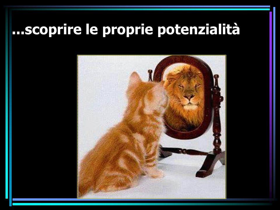 ...scoprire le proprie potenzialità