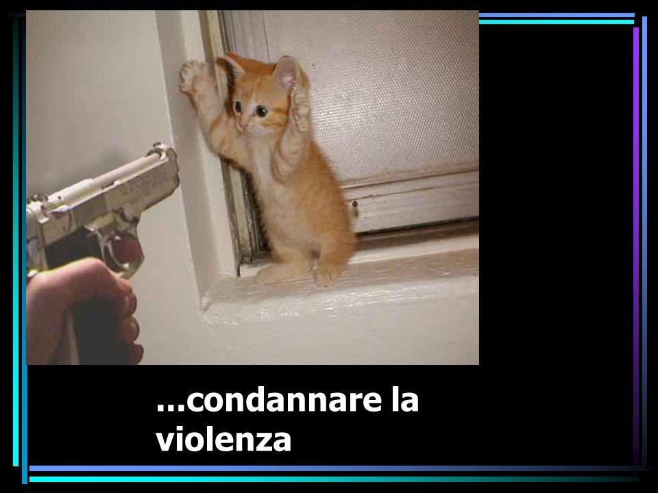 ...condannare la violenza