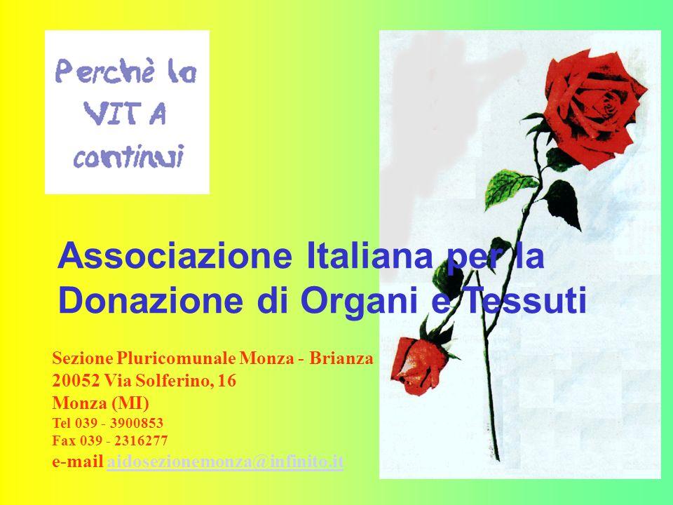 1 Associazione Italiana per la Donazione di Organi e Tessuti Sezione Pluricomunale Monza - Brianza 20052 Via Solferino, 16 Monza (MI) Tel 039 - 3900853 Fax 039 - 2316277 e-mail aidosezionemonza@infinito.itaidosezionemonza@infinito.it