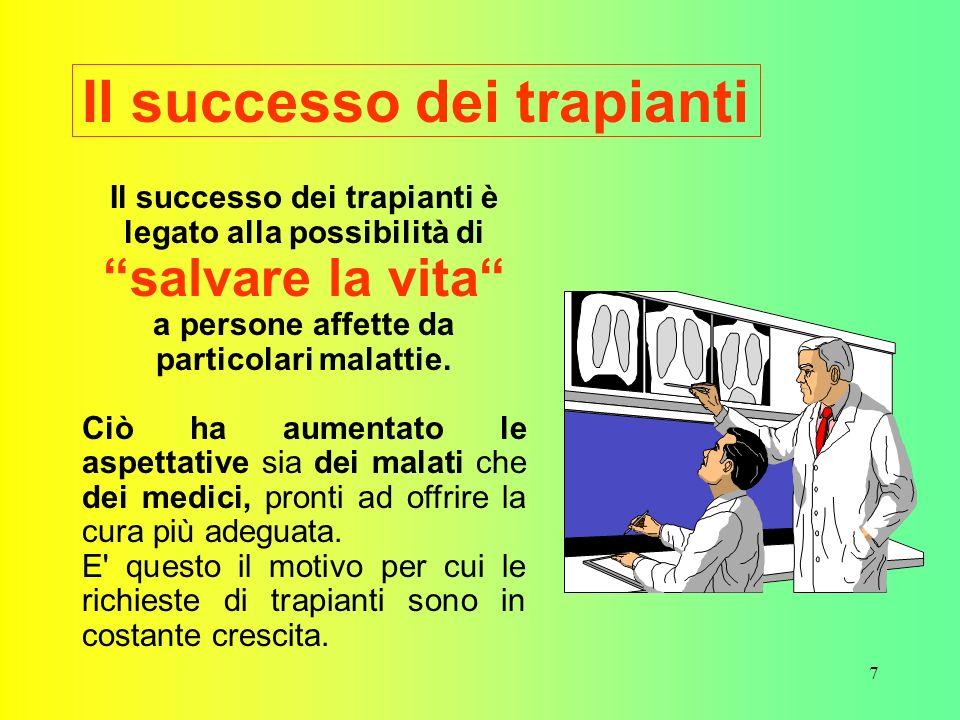 7 Il successo dei trapianti Il successo dei trapianti è legato alla possibilità di salvare la vita a persone affette da particolari malattie.