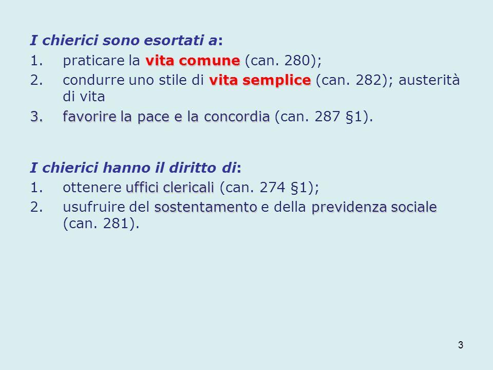 I chierici sono esortati a: vita comune 1.praticare la vita comune (can. 280); vita semplice 2.condurre uno stile di vita semplice (can. 282); austeri