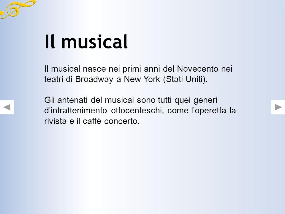 Il musical Il musical nasce nei primi anni del Novecento nei teatri di Broadway a New York (Stati Uniti).