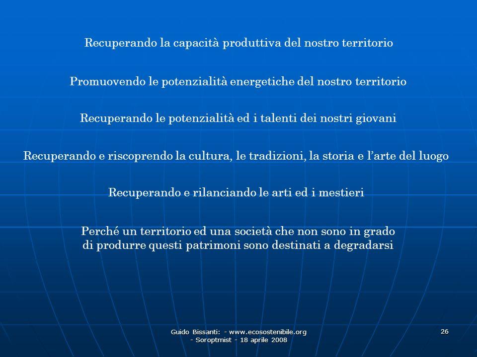 Guido Bissanti: - www.ecosostenibile.org - Soroptmist - 18 aprile 2008 26 Recuperando la capacità produttiva del nostro territorio Recuperando le pote