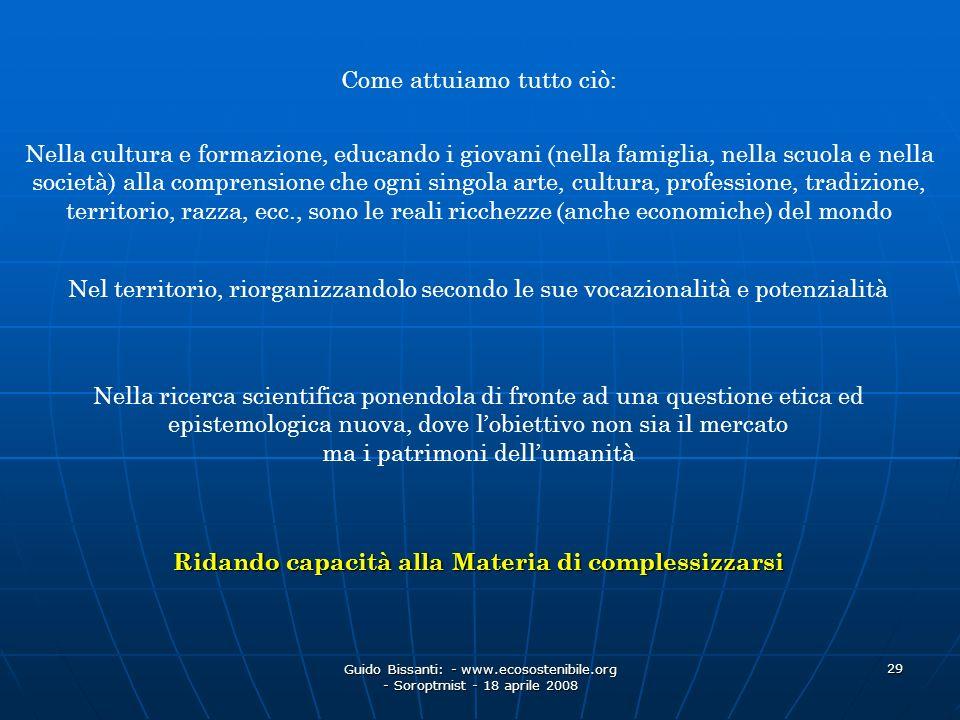 Guido Bissanti: - www.ecosostenibile.org - Soroptmist - 18 aprile 2008 29 Come attuiamo tutto ciò: Nella cultura e formazione, educando i giovani (nel