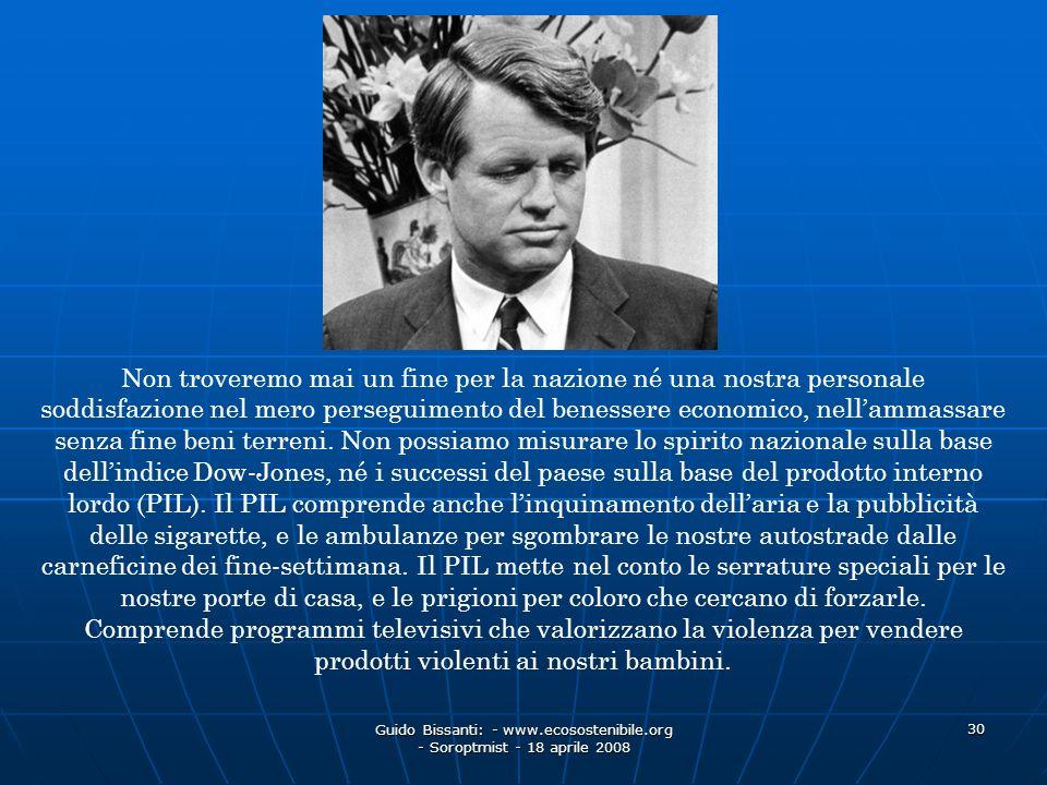 Guido Bissanti: - www.ecosostenibile.org - Soroptmist - 18 aprile 2008 30 Non troveremo mai un fine per la nazione né una nostra personale soddisfazio