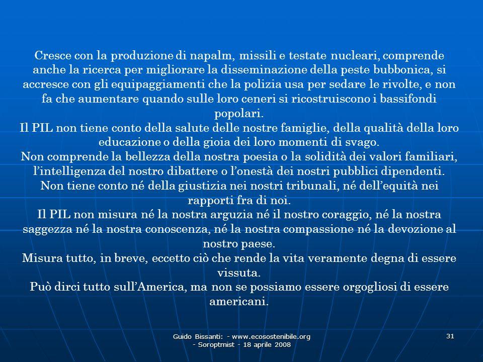 Guido Bissanti: - www.ecosostenibile.org - Soroptmist - 18 aprile 2008 31 Cresce con la produzione di napalm, missili e testate nucleari, comprende an