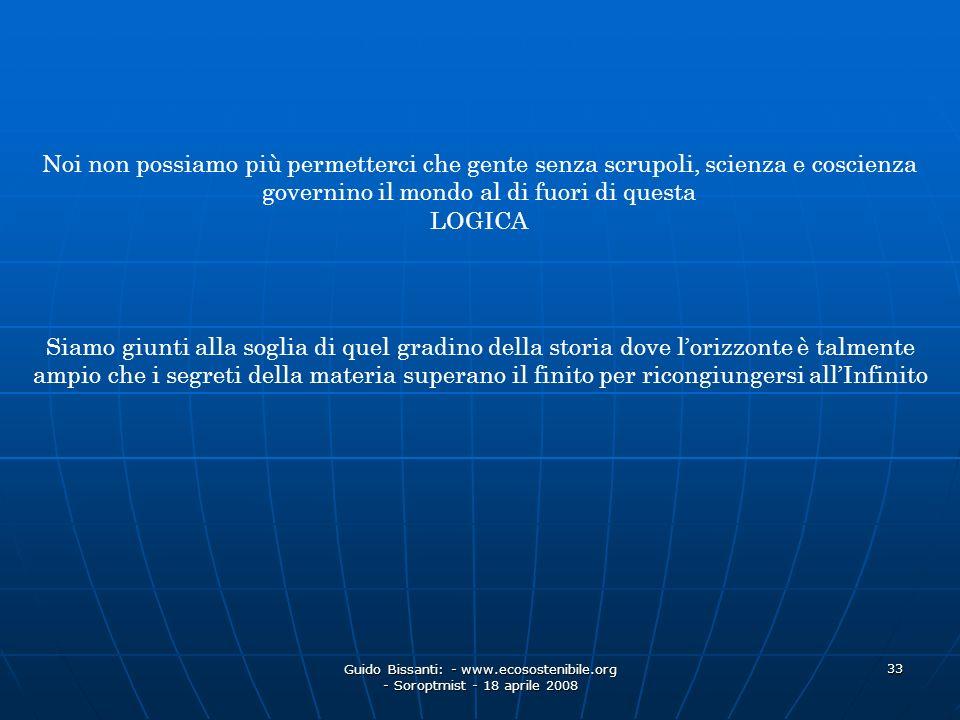 Guido Bissanti: - www.ecosostenibile.org - Soroptmist - 18 aprile 2008 33 Siamo giunti alla soglia di quel gradino della storia dove lorizzonte è talm