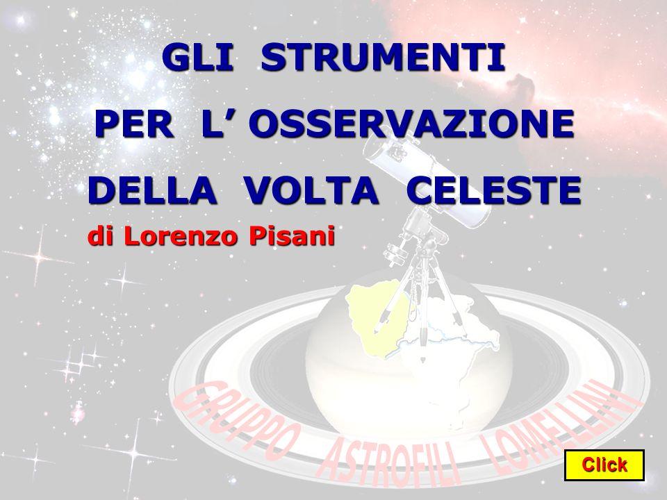 GLI STRUMENTI PER L OSSERVAZIONE DELLA VOLTA CELESTE di Lorenzo Pisani Click