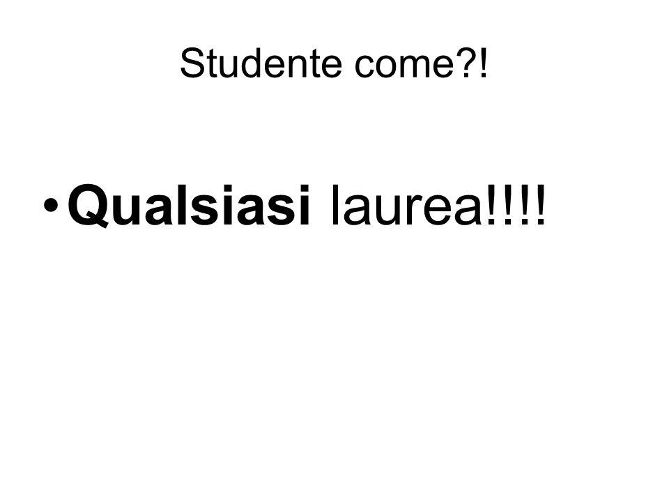 Studente come ! Qualsiasi laurea!!!!