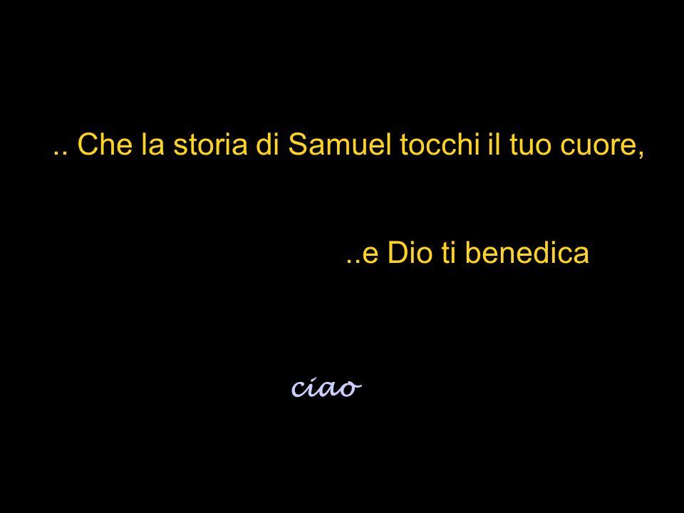 .. Che la storia di Samuel tocchi il tuo cuore,..e Dio ti benedica ciao