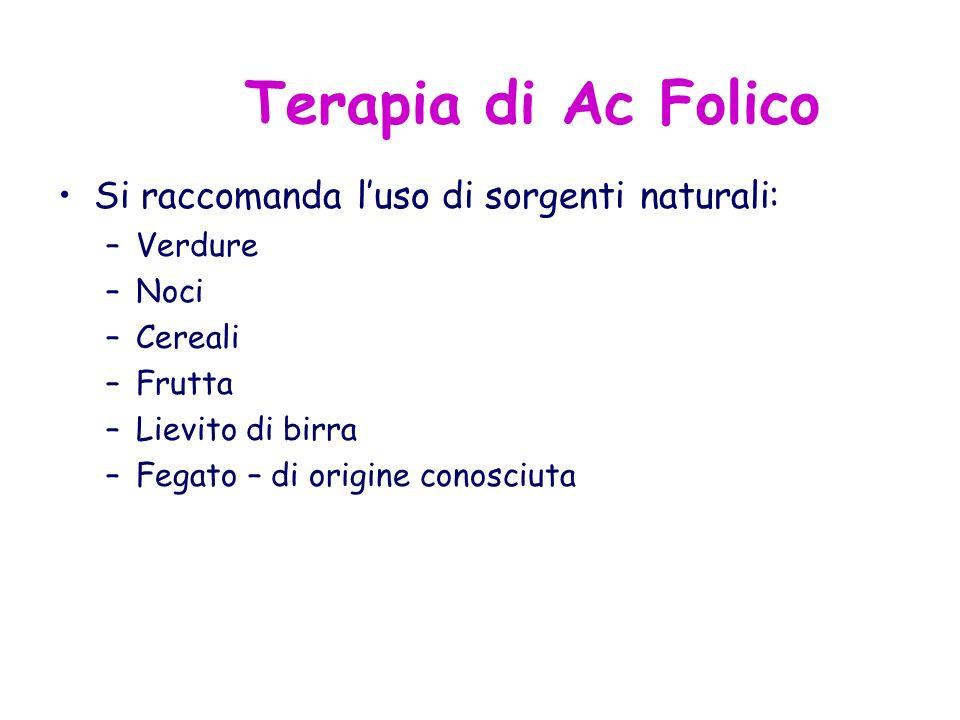 Terapia di Ac Folico Si raccomanda luso di sorgenti naturali: –V–Verdure –N–Noci –C–Cereali –F–Frutta –L–Lievito di birra –F–Fegato – di origine conos
