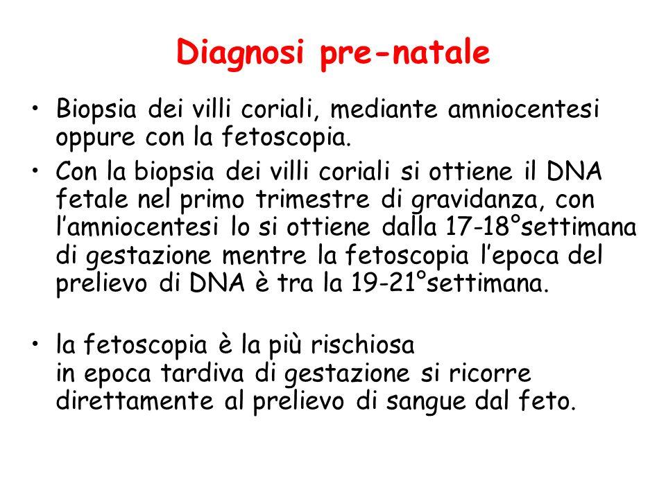 Diagnosi pre-natale Biopsia dei villi coriali, mediante amniocentesi oppure con la fetoscopia.